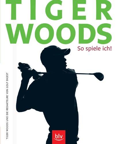 Tiger Woods: So spiele ich!