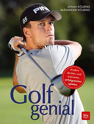 Golf genial: Anders denken und trainieren, erfolgreicher spielen