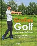 Großes Golf spielen und trainieren: Neue Trainings-Ansätze für Schwung, Fitness und Gesundheit